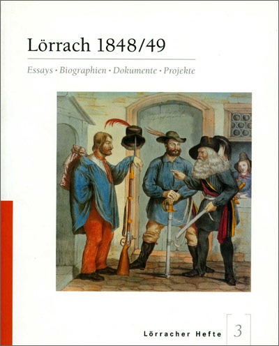 Lörrach 1848/49 – Essays, Biographien, Dokumente, Projekte